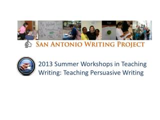 2013 Summer Workshops in Teaching Writing: Teaching Persuasive Writing
