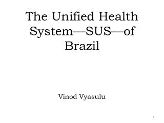 The  Unified Health System�SUS�of  Brazil Vinod Vyasulu