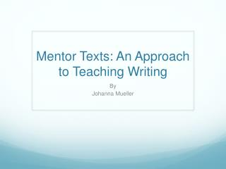 Mentor Texts: An Approach to Teaching Writing