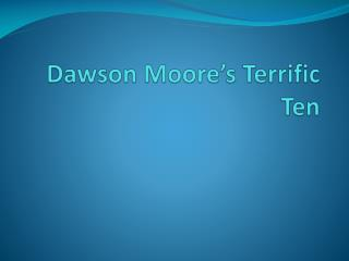 Dawson Moore's Terrific Ten