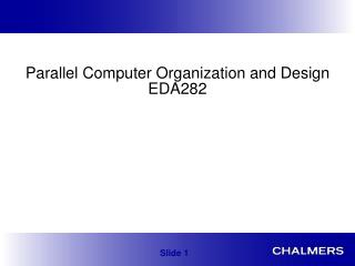 Parallel Computer Organization and Design EDA282