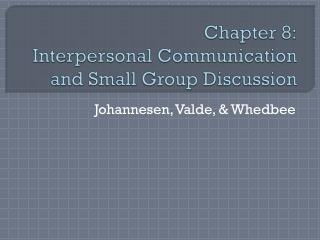 Chapter 8: Interpersonal Communication and Small Group Discussion