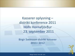 Kasserer oplysning –  distrikt konference 2011 Höf n Hornafjörður    23. september 2011