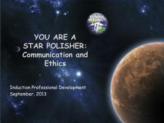 Y ou are a  Star Polisher: Communication and Ethics