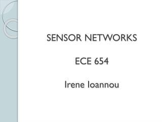 SENSOR  NETWORKS ECE 654 Irene Ioannou