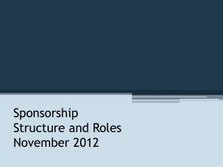 Sponsorship  Structure and Roles November  2012