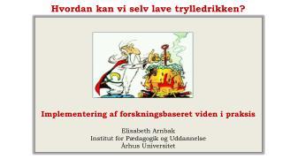Implementering af forskningsbaseret viden i praksis Elisabeth Arnbak