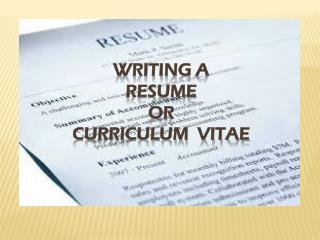 Writing  a  Resume  or  curriculum   vitae