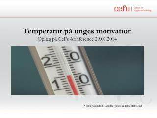 Temperatur på unges motivation Oplæg på  CeFu -konference 29.01.2014