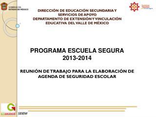 PROGRAMA ESCUELA SEGURA 2013-2014 REUNIÓN  DE TRABAJO PARA LA ELABORACIÓN DE