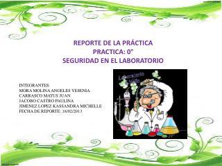 REPORTE  DE LA PRÁCTICA PRACTICA: 0° SEGURIDAD EN EL  LABORATORIO INTEGRANTES: