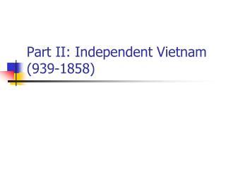 Part II: Independent Vietnam (939-1858)