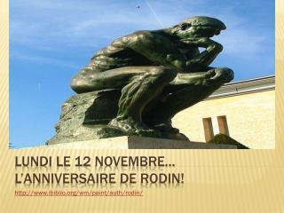Lundi le 12  novembre … l'anniversaire  de Rodin!