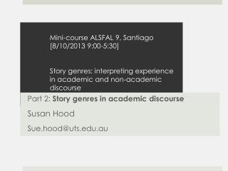 Part 2:  Story genres in academic discourse Susan Hood  Sue.hood@uts.edu.au