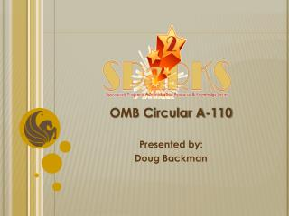 OMB Circular A-110 Presented by: Doug  Backman
