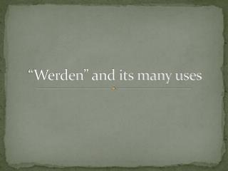 """ Werden "" and its many uses"