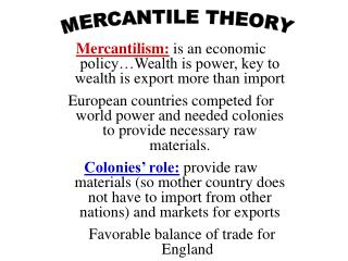 Mercantilism:  is an economic policy…Wealth is power, key to wealth is export more than import
