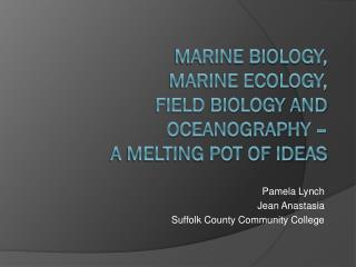 Marine Biology,  Marine Ecology,  Field Biology and Oceanography �  A Melting Pot of Ideas