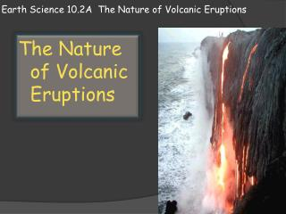 Earth Science 10.2A  The Nature of Volcanic Eruptions
