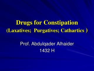 Drugs for Constipation  (Laxatives;  Purgatives; Cathartics  )
