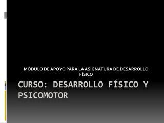 Curso: desarrollo físico y psicomotor