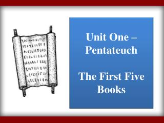 Unit One – Pentateuch The First Five Books