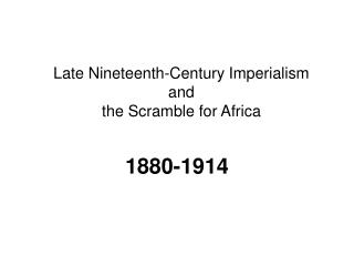 Late Nineteenth-Century Imperialism and the Scramble for Africa