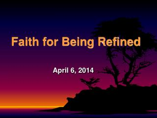 Faith for Being Refined