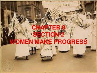 CHAPTER 8 SECTION 2 WOMEN MAKE PROGRESS