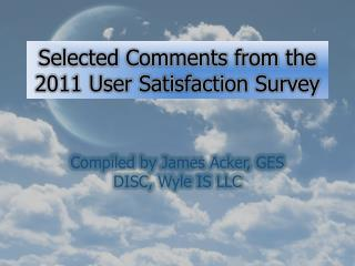 Selected Comments from the 2011 User Satisfaction Survey