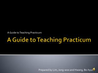 A Guide to Teaching Practicum