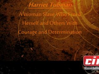 Harriet Tubman A  Woman Slave Who Freed Herself and Others With Courage and Determination