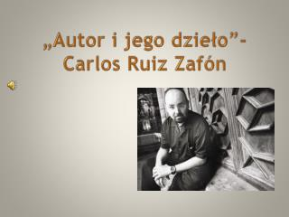 �Autor i jego dzie?o�- Carlos Ruiz  Zaf�n
