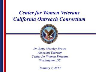Dr. Betty Moseley Brown Associate Director Center for Women Veterans Washington ,  DC