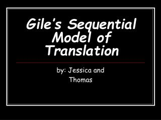 Gile s Sequential Model of Translation
