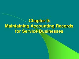 Chapter 9: Maintaining Accounting Records for Service Businesses