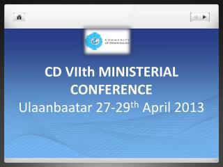 CD  VIIth  MINISTERIAL CONFERENCE Ulaanbaatar 27-29 th  April 2013