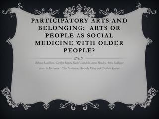 Participatory  arts and belonging:  arts or people as social  medicine with older people?