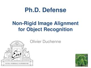 Ph.D. Defense Non-Rigid  Image Alignment for  Object Recognition