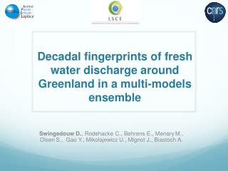 Decadal fingerprints of fresh water discharge around Greenland in a multi-models ensemble