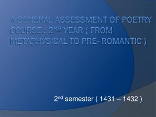A general assessment of Poetry course : 2 nd  year ( From Metaphysical to Pre- romantic )