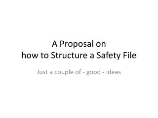 A Proposal on  how to Structure a Safety File