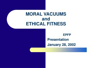 MORAL VACUUMS and ETHICAL FITNESS