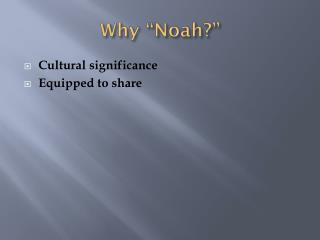 "Why ""Noah?"""