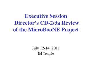 Executive Session  Director's  CD-2/3a Review  of  the  MicroBooNE  Project