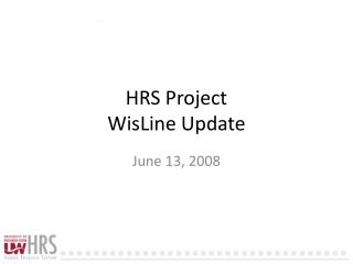 HRS Project WisLine  Update
