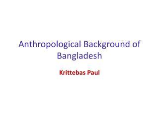 Anthropological Background of Bangladesh