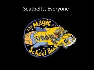 Seatbelts, Everyone!