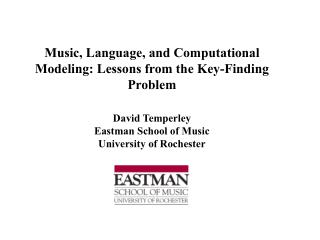 Music, Language, and Computational Modeling: Lessons from the Key-Finding Problem David Temperley