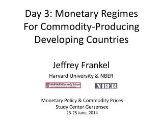 Day 3: Monetary Regimes  For Commodity-Producing Developing Countries